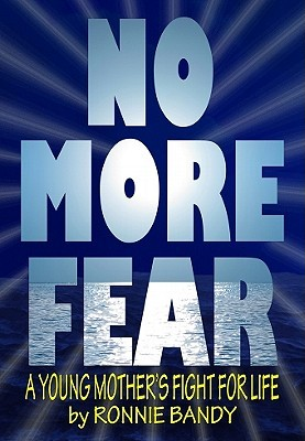 No More Fear: A Young Mothers Fight for Life Ronnie Bandy
