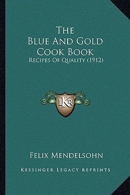 The Blue and Gold Cook Book: Recipes of Quality (1912) Felix Mendelsohn