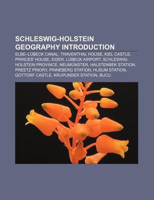 Schleswig-Holstein Geography Introduction: Elbe-L Beck Canal, Traventhal House, Kiel Castle, Princes House, Eider, L Beck Airport Source Wikipedia
