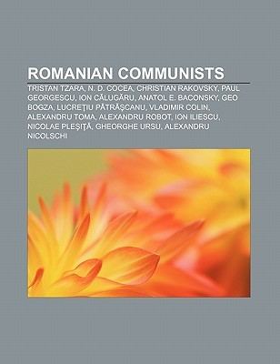 Romanian Communists: Tristan Tzara, N. D. Cocea, Christian Rakovsky, Paul Georgescu, Ion C Lug Ru, Anatol E. Baconsky, Geo Bogza Source Wikipedia