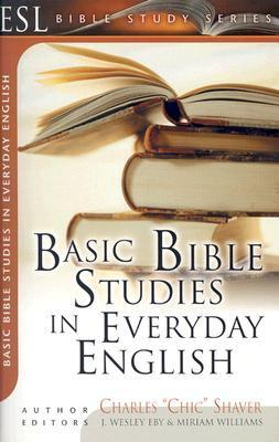 Basic Bible Studies in Everyday English: For New and Growing Christians  by  Charles Shaver