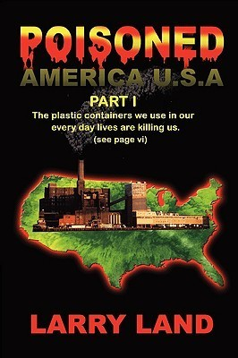 Poisoned America, U.S.A. Part I Larry Land
