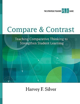 Compare & Contrast: Teaching Comparative Thinking to Strengthen Student Learning (A Strategic Teacher PLC Guide)  by  Harvey F. Silver