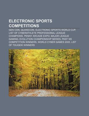 Electronic Sports Competitions: Gen Con, Quakecon, List of Cyberathlete Professional League Champions, Electronic Sports World Cup Books LLC