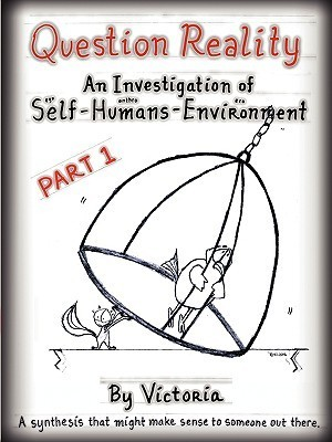 Question Reality: An Investigation of Self-Humans-Environment / Part 1 Global Distribution Victoria Minnich