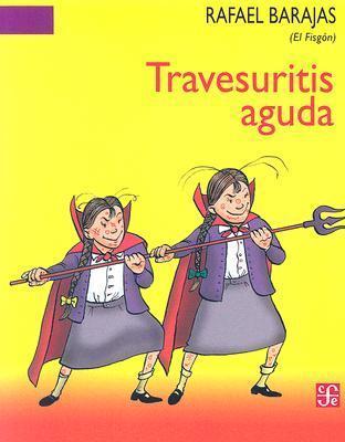 Travesuritis Aguda / Acute Mischief  by  Rafael Barajas Durán