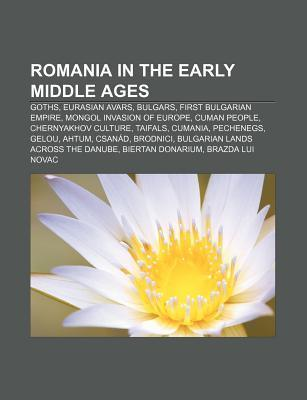 Romania in the Early Middle Ages: Goths, Eurasian Avars, Bulgars, First Bulgarian Empire, Mongol Invasion of Europe, Cuman People  by  Source Wikipedia