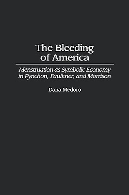 The Bleeding of America: Menstruation as Symbolic Economy in Pynchon, Faulkner, and Morrison Dana Medoro