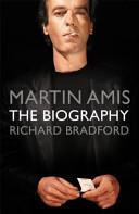 Martin Amis: The Biography Richard Bradford