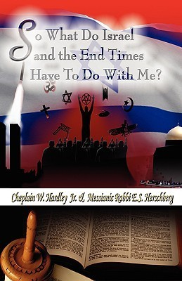 So What Does Israel and the End Times Have to Do with Me?  by  Pastor Eric Steven Herschberg