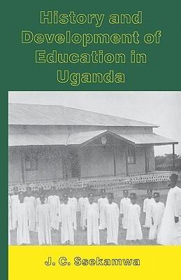 History and Development of Ed. in Uganda J.C. Ssekamwa