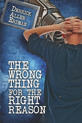 The Wrong Thing for the Right Reason  by  Derrick Allen Erdman