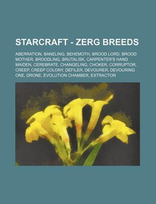 Starcraft - Zerg Breeds: Aberration, Baneling, Behemoth, Brood Lord, Brood Mother, Broodling, Brutalisk, Carpenters Hand Maiden, Cerebrate, Ch Source Wikipedia