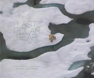 The Last Polar Bear: Facing the Truth of a Warming World  by  Steven Kazlowski