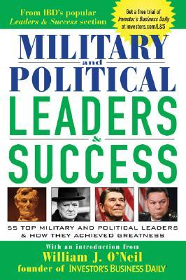 Military and Political Leaders & Success: 55 Top Military and Political Leaders & How They Achieved Greatness Business Daily Investors