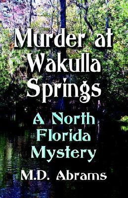 Murder at Wakulla Springs: A North Florida Mystery  by  M.D. Abrams