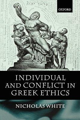 Individual and Conflict in Greek Ethics  by  Nicholas P. White