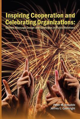 Inspiring Cooperation and Celebrating Organizations: Genres, Message Design, and Strategies in Public Relations  by  Peter M. Smudde