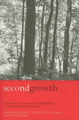 Second Growth: Community Economic Development in Rural British Columbia Kelly Vodden