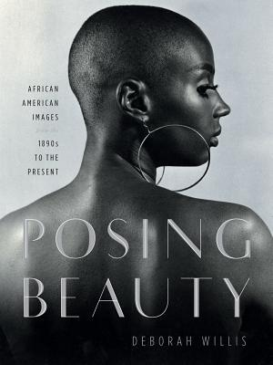 Posing Beauty: African American Images from the 1890s to the Present Deborah Willis