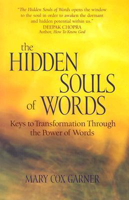 The Hidden Souls of Words: Keys to Transformation Through the Power of Words Mary Cox Garner