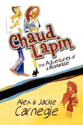 Chaud Lapin: The Adventures of a Womanizer Alex Carnegie