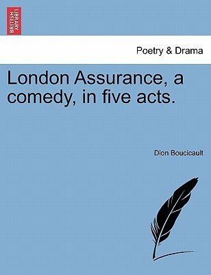 London Assurance, a Comedy, in Five Acts. Dion Boucicault