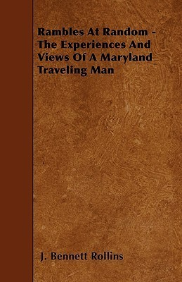 Rambles at Random - The Experiences and Views of a Maryland Traveling Man  by  J. Bennett Rollins