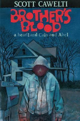 Brothers Blood: A Heartland Cain and Abel  by  Scott Cawelti