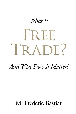 What Is Free Trade? Frédéric Bastiat