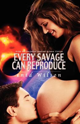 Every Savage Can Reproduce: Pride and Prejudice-Inspired Science Fiction Enid Wilson