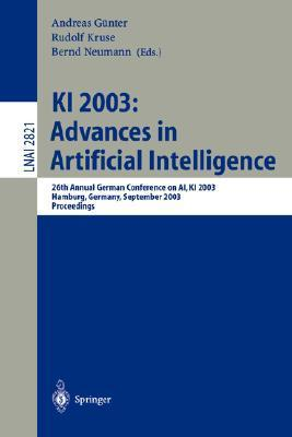 KI 2003: Advances in Artificial Intelligence: 26th Annual German Conference on AI, KI 2003, Hamburg, Germany, September 15-18, 2003, Proceedings Andreas Günter