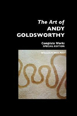 The Art of Andy Goldsworthy: Complete Works: Special Edition William Malpas