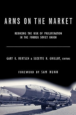 Arms on the Market: Reducing the Risk of Proliferation in the Former Soviet Union  by  Gary K. Bertsch