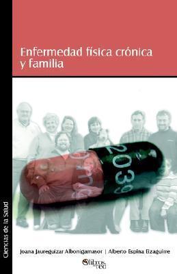 Enfermedad Fisica Cronica y Familia  by  Joana Jaureguizar Albonigamayor