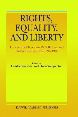 Rights, Equality, and Liberty: Universidad Torcuato Di Tella Law and Philosophy Lectures 1995-1997  by  H. Spector