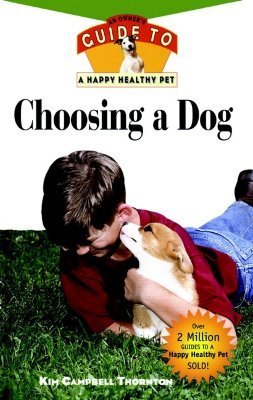 Choosing a Dog: An Owners Guide to a Happy Healthy Pet Kim Campbell Thornton