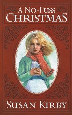 A No-Fuss Christmas  by  Susan E. Kirby
