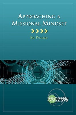 Approaching a Missional Mindsest  by  Bo Prosser