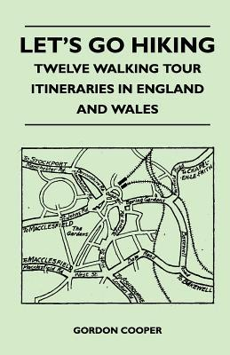 Lets Go Hiking - Twelve Walking Tour Itineraries in England and Wales  by  Gordon Cooper