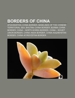 Borders of China: Afghanistan-China Border, Baselines of the Chinese Territorial Sea, Bhutan-China Border, Burma-China Border Source Wikipedia