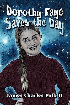 Dorothy Faye Saves the Day  by  James Charles Polk II