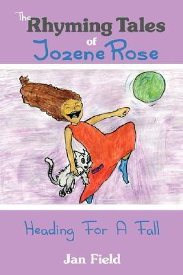 The Rhyming Tales of Jozene Rose: Heading for a Fall Jan Field