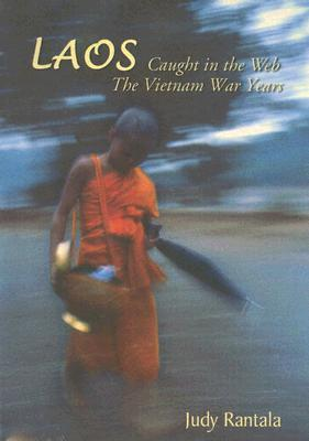 Laos: Caught in the Web: The Vietnam War Years  by  Judy Austin Rantala