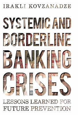 Systemic and Borderline Banking Crises: Lessons Learned for Future Prevention Irakli Kovzanadze