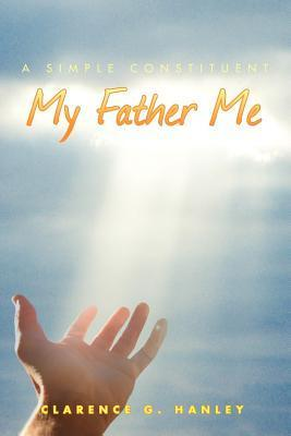 My Father Me  by  Clarence G. Hanley