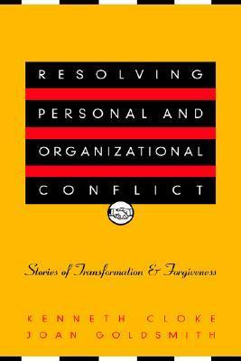 Resolving Personal and Organizational Conflict: Stories of Transformation and Forgiveness  by  Kenneth Cloke