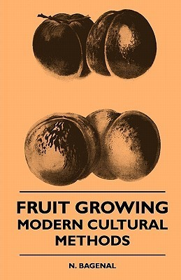 Fruit Growing - Modern Cultural Methods Fruit Growing - Modern Cultural Methods  by  N. Bagenal