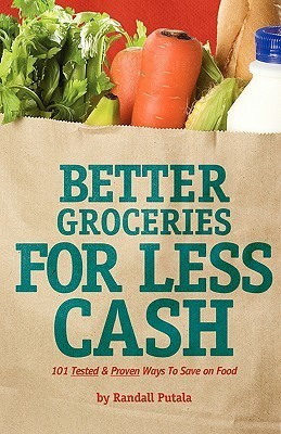 Better Groceries for Less Cash  by  Randall Putala