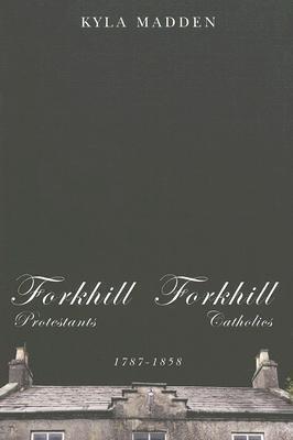 Forkhill Protestants and Forkhill Catholics, 1787-1858 Kyla Madden